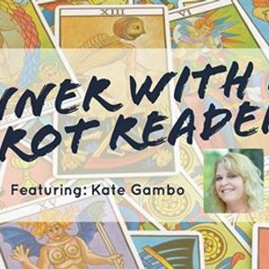 Dinner with a Tarot Reader Featuring Kate Gambo