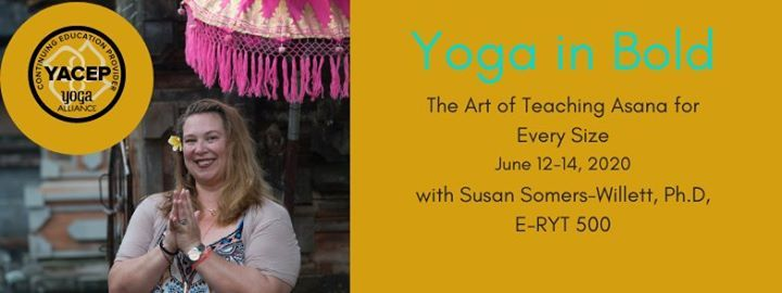 Yoga In Bold The Art Of Teaching Asana For Every Size At