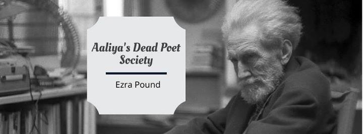 Aaliyas Dead Poet Society - Ezra Pound