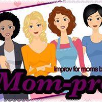 Mom-prov Improv for Moms by Moms