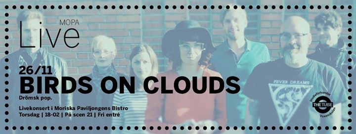 MoPa Live pres. Birds on Clouds  2611 Moriska Paviljongen
