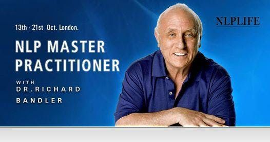 NLP Master Practitioner 13th - 21st Oct 2018 by Dr. Richard Bandler Learn NLP from the co-creator and also the highest NLP accreditation in the world