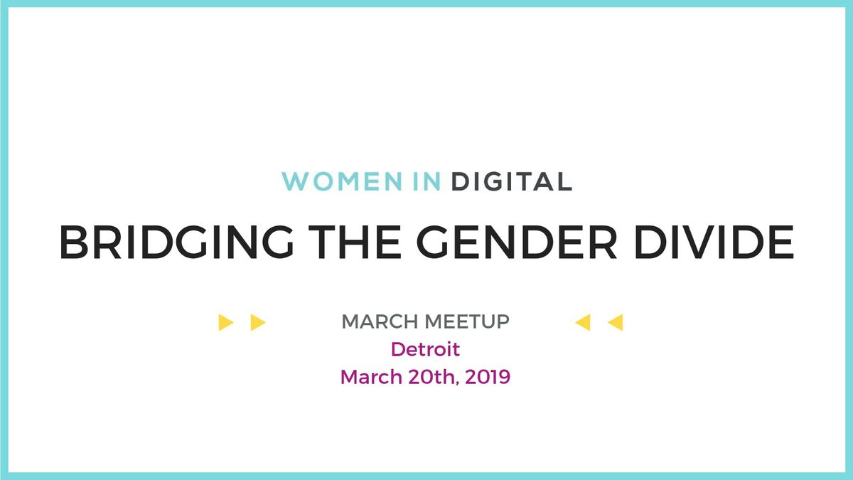 Detroit Women in Digital March Open Meetup Bridging the Gender Divide