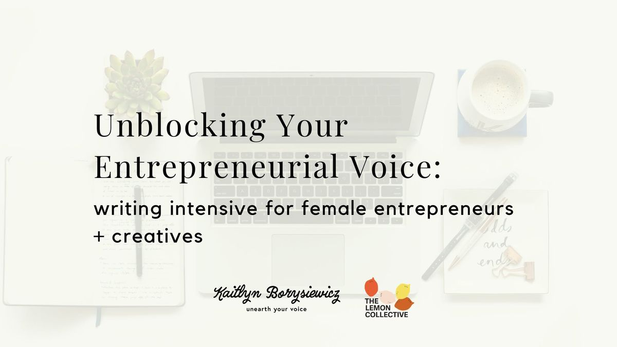 Unblocking Your Entrepreneurial Voice a writing intensive for female entrepreneurs  creatives