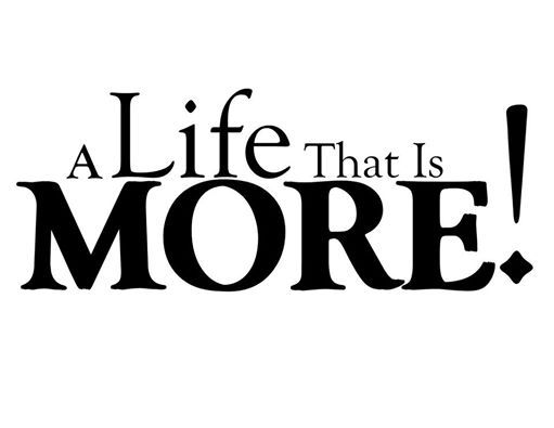 A Life that is More