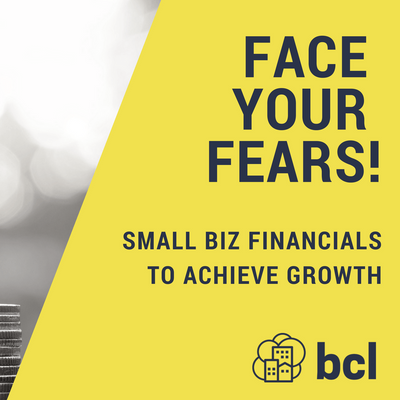 Face Your Fears to Achieve Growth Small Business Financials