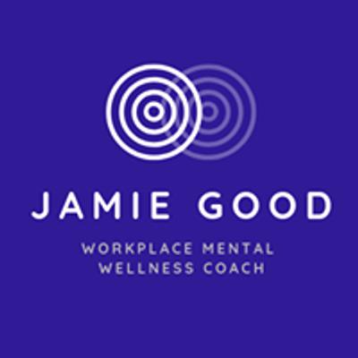 Jamie Good - Workplace Mental Wellness Coach