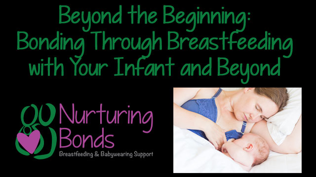 Beyond the Beginning Bonding Through Breastfeeding with Your Infant and Beyond