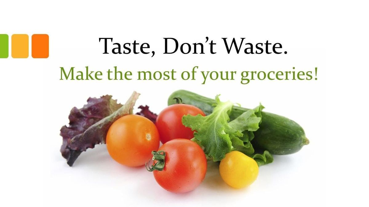Taste Dont Waste Make the most of your groceries.