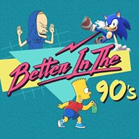 Better in the 90s