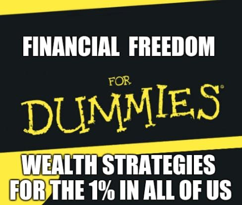 FINANCIAL FREEDOM FOR DUMMIES CLEAR WEALTH STRATEGIES FOR THE 1% IN ALL OF US