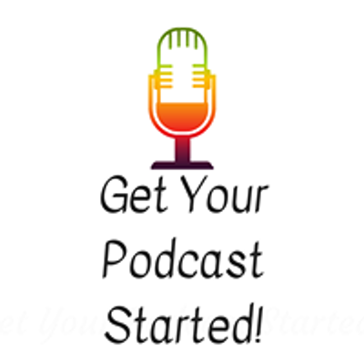 Get Your Podcast Started