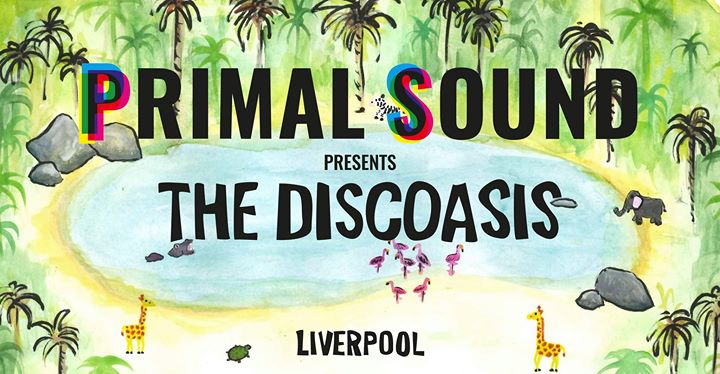 Primal Sound presents The Discoasis  Liverpool