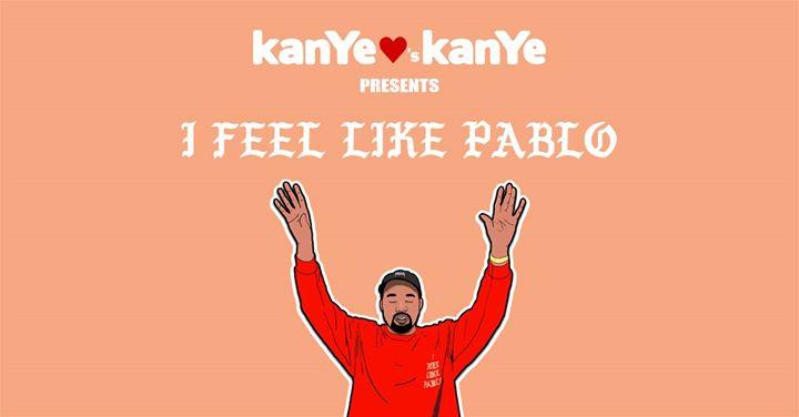 I Feel Like Pablo - A Kanye Tribute Party