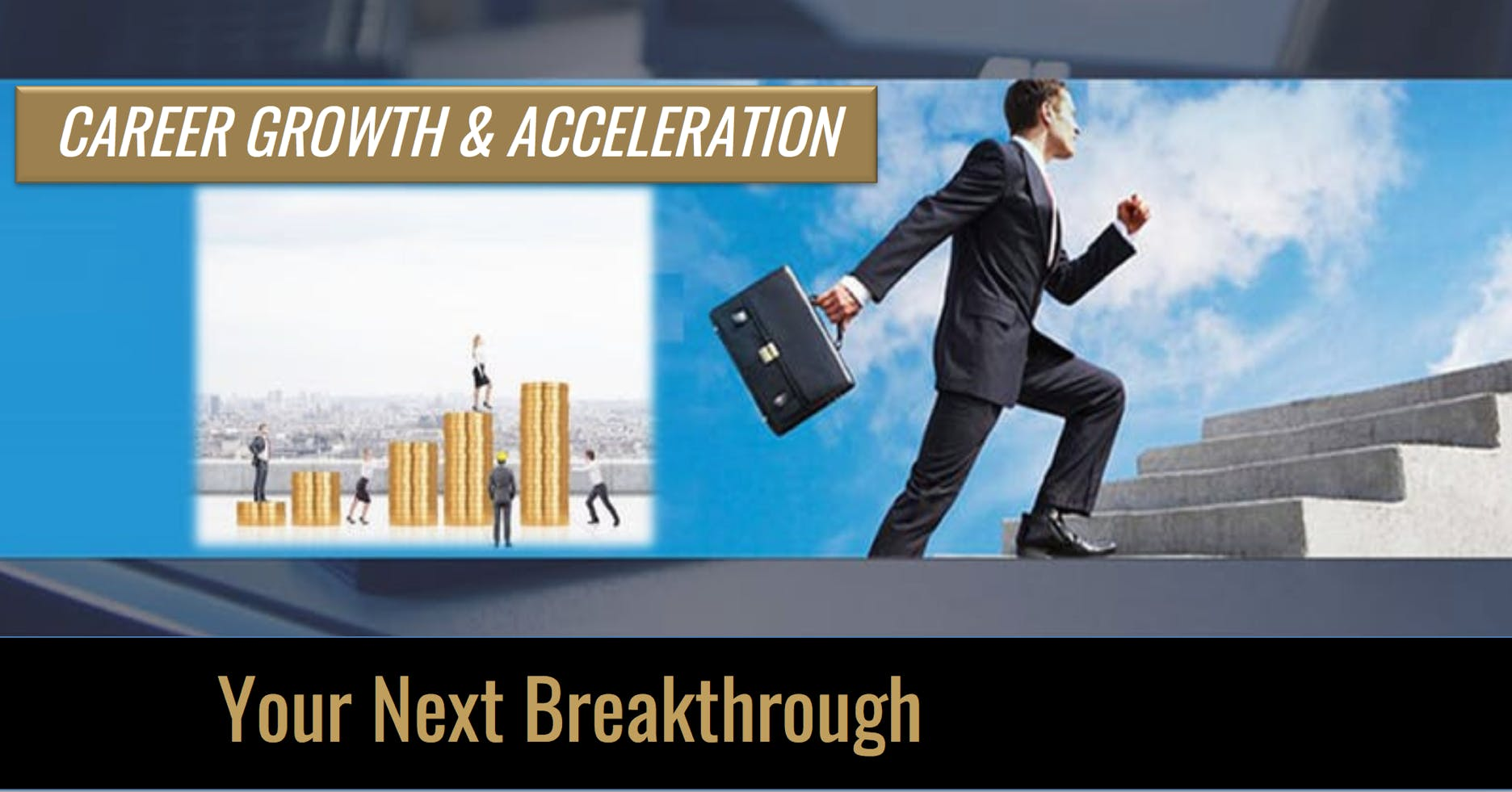 CAREER GROWTH & ACCELERATION Your Next Breakthrough