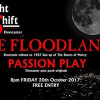Night Shift Doncaster - Floodlands and Passion Play