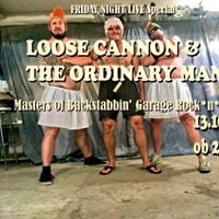 Friday Night Live Special LOOSE Cannon &amp the Ordinary Maniacks