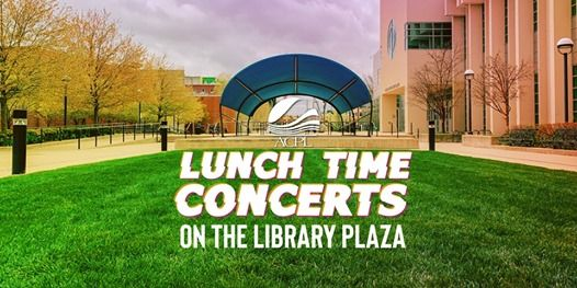 Lunch Time Concerts on the Library Plaza