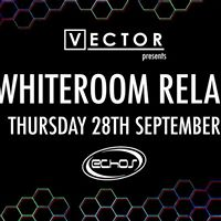 Vector presents The Whiteroom Relaunch at Echos