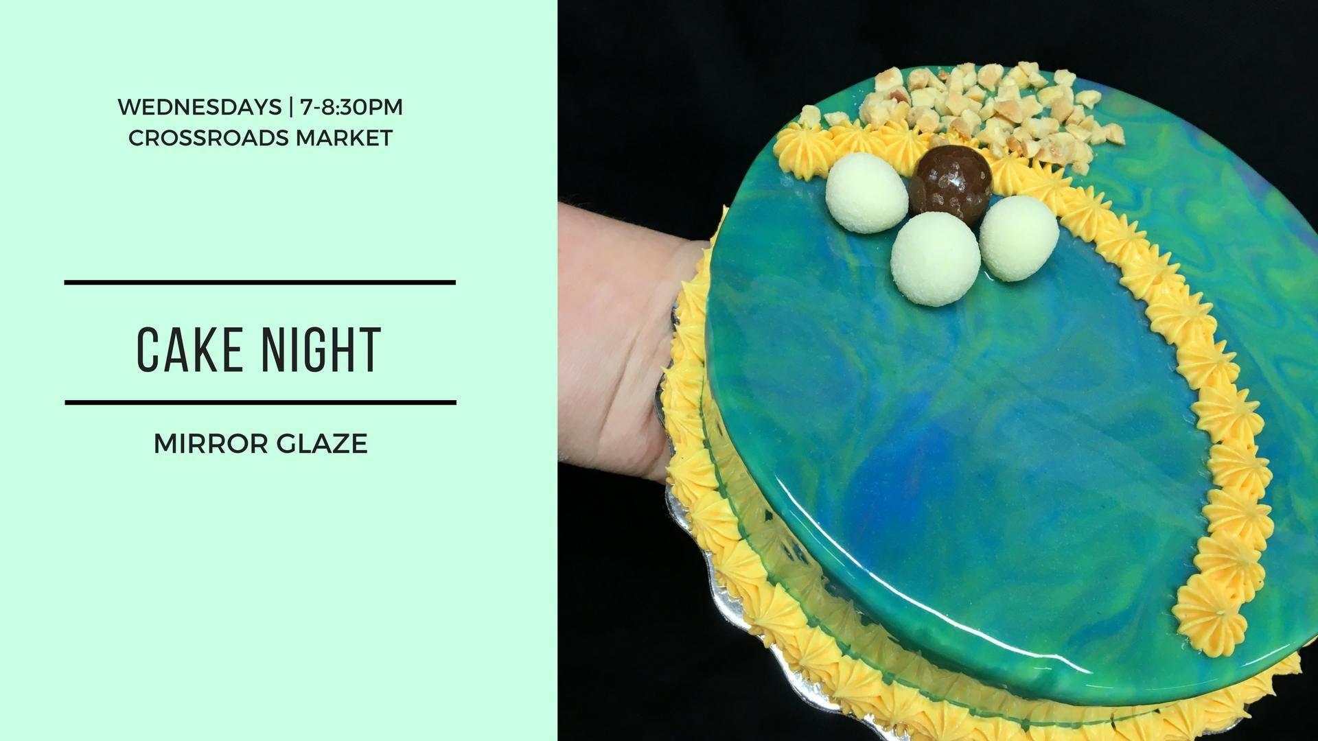 Cake Night | Mirror Glaze at Crossroads Market, Calgary