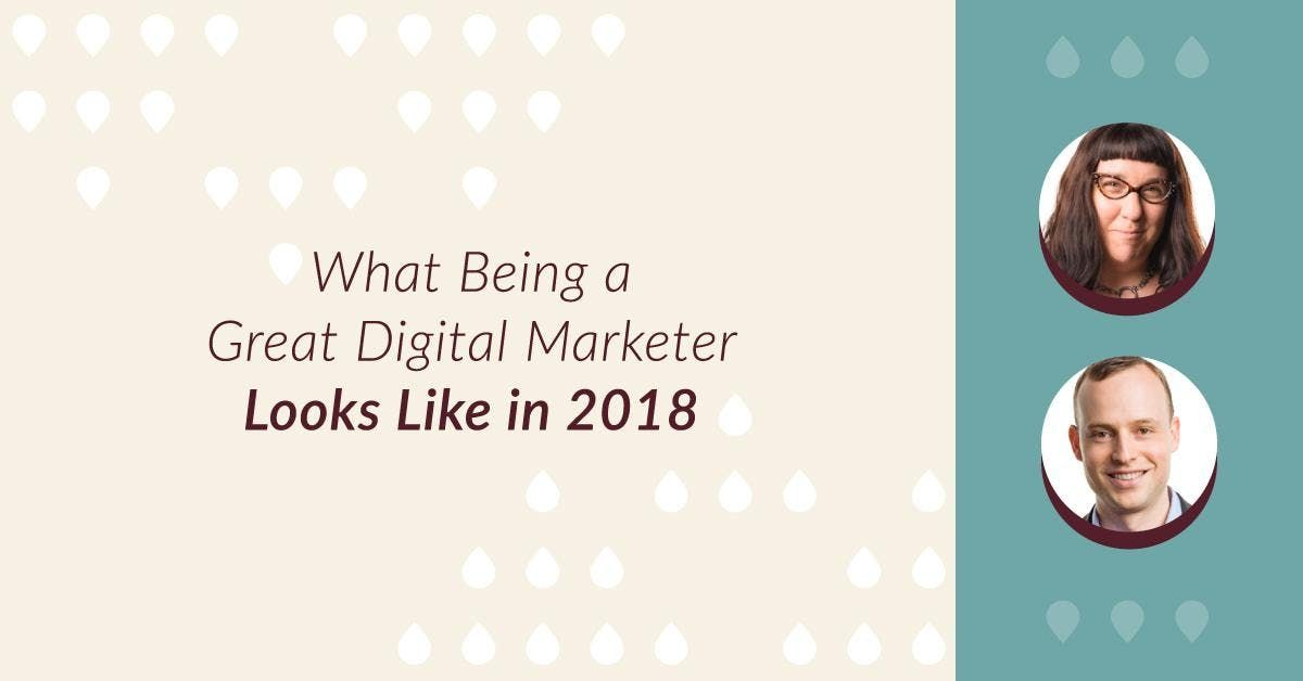 What Being a Great Digital Marketer Looks Like in 2018