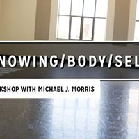 KnowingBodySelf a workshop with Michael J. Morris