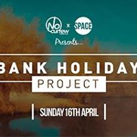 NoCurfew x Space presents Bank Holiday Project  Sun 16th April