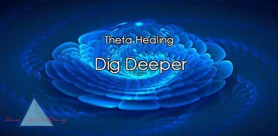 Theta Healing - Dig Deeper