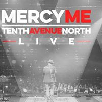 MercyMe Live with Tenth Avenue North