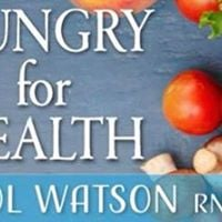 Hungry For Health Dr. Carol Watson RN ND