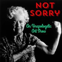 Call for art &quotNOT SORRY - An Unapologetic Art Show&quot