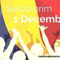 Sarbatorim 1 Decembrie aventurainnatura