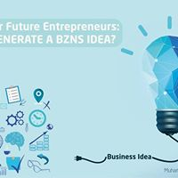 1st Step for Future Entrepreneurs How to Generate a BZNS Idea