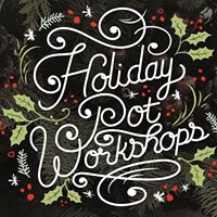 Holiday Pot Workshops - All 3 Locations