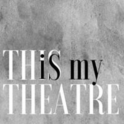 This Is My Theatre