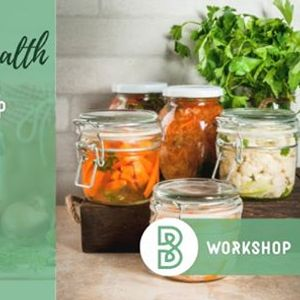From Scratch For Health Fermented Foods and Gut Health Workshop