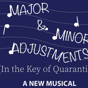 World Premiere of MAJOR & MINOR ADJUSTMENTS (IN THE KEY OF QUARANTINE)