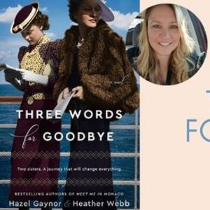 Author Talk and Q&A with Heather Webb (Three Words for Goodbye)