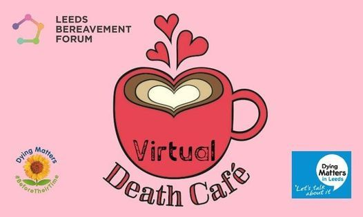 Leeds Bereavement Forum's January Virtual Death Cafe, 21 January   Online Event   AllEvents.in