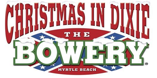 Christmas In Dixie.Christmas In Dixie 2019 At The Bowery Myrtle Beach