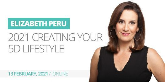 Elizabeth Peru | 2021 Creating Your 5D Lifestyle, 13 February | Online Event | AllEvents.in