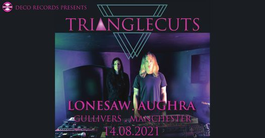 Deco Records & Rug Records present Trianglecuts with Lonesaw & Aughra, 14 August | Event in Manchester