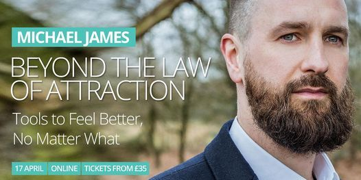 Michael James - BEYOND THE LAW OF ATTRACTION, 17 April | Online Event | AllEvents.in