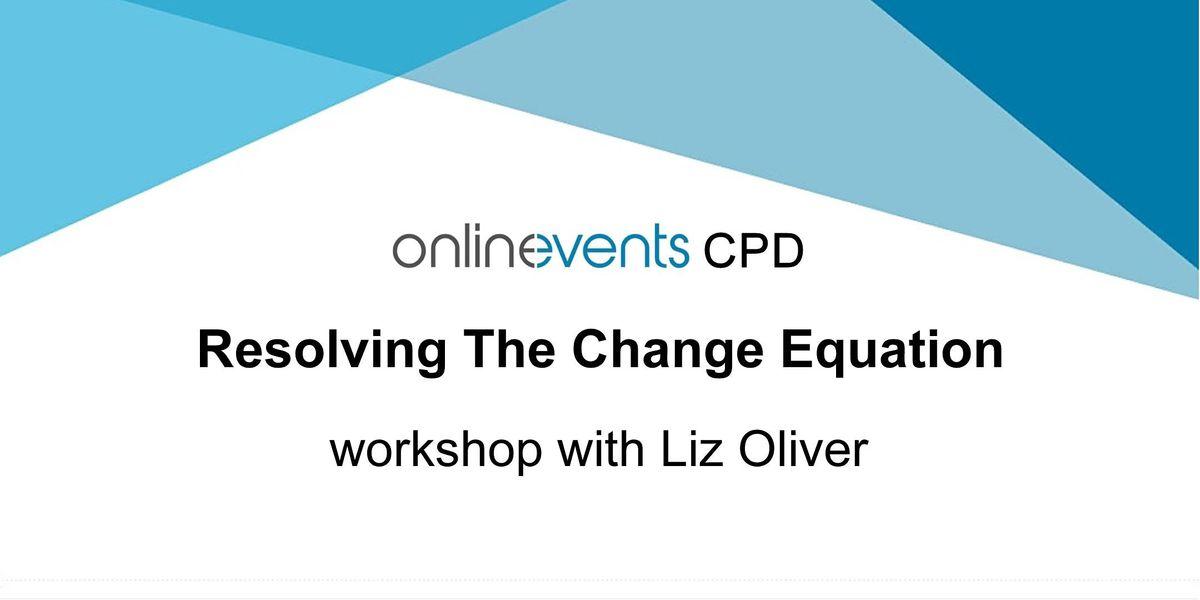 Resolving The Change Equation workshop with Liz Oliver, 5 November | Online Event | AllEvents.in