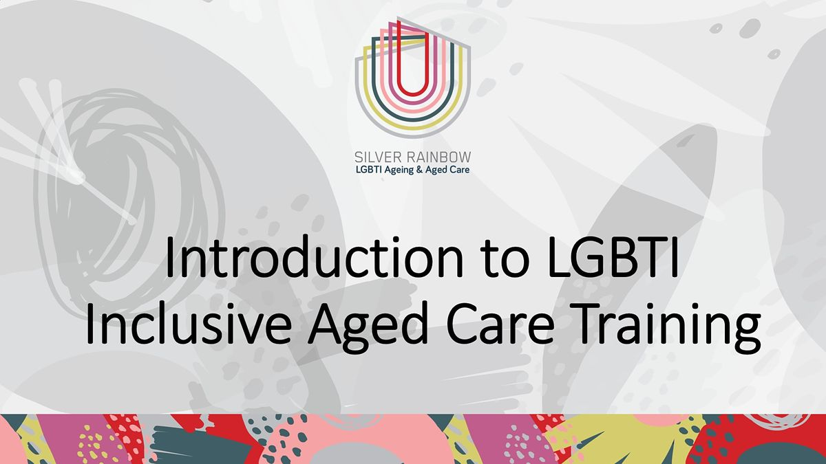 Silver Rainbow Introduction to LGBTI Inclusive Aged Care
