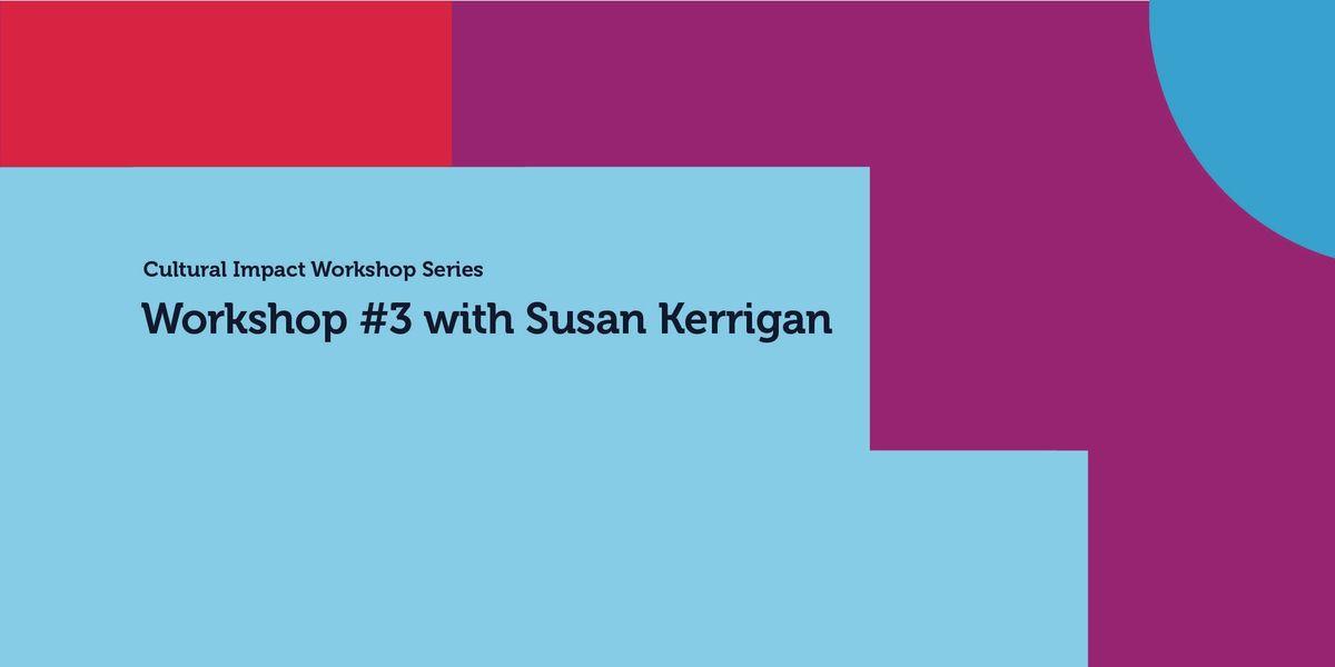 Cultural Impact Workshop Series Workshop  3 with Susan Kerrigan