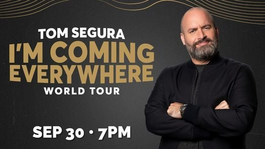 Tom Segura - I'm Coming Everywhere - World Tour 7:00, 30 September | Event in Jacksonville | AllEvents.in