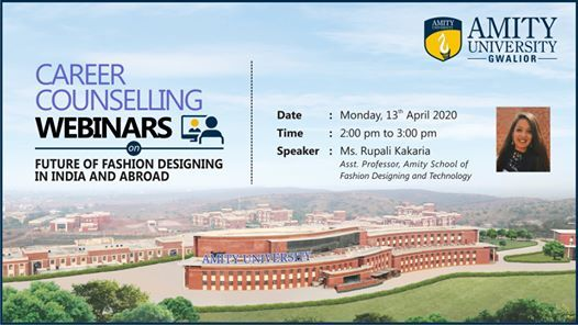 Webinar On Future Of Fashion Designing In India And Abroad At Amity University Gwalior Gwalior Online Event
