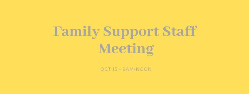 Family Support Staff Meeting - Oct 15 2019