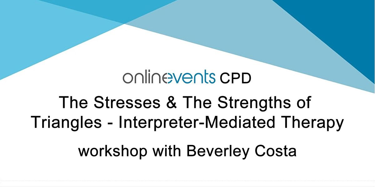 The Stresses &  The Strengths of Triangles - Interpreter-Mediated Therapy, 4 November | Online Event | AllEvents.in